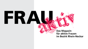 Frau aktiv - Das Magazin für aktive Frauen im Bezirk Rhein-Neckar
